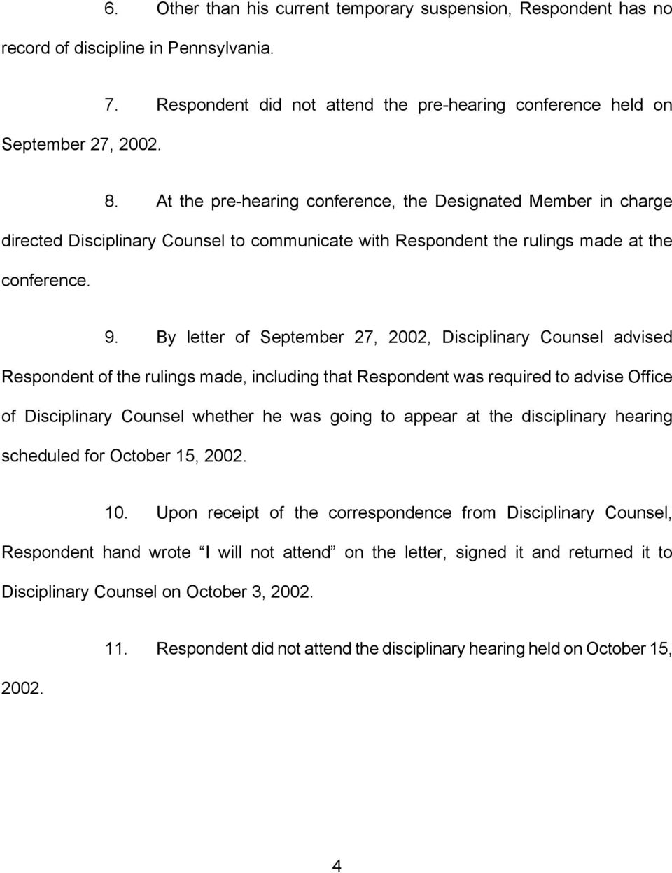 By letter of September 27, 2002, Disciplinary Counsel advised Respondent of the rulings made, including that Respondent was required to advise Office of Disciplinary Counsel whether he was going to