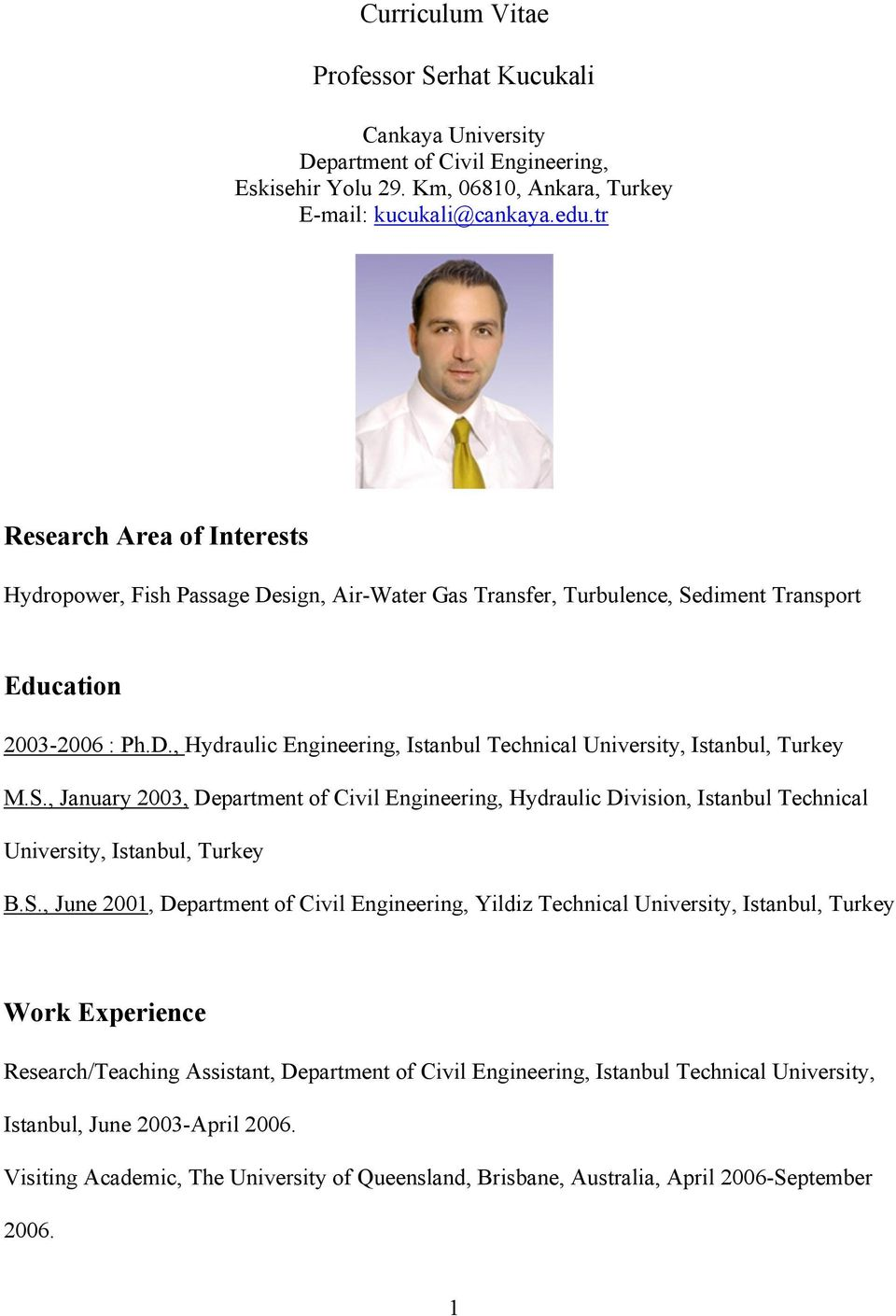 S., January 2003, Department of Civil Engineering, Hydraulic Division, Istanbul Technical University, Istanbul, Turkey B.S., June 2001, Department of Civil Engineering, Yildiz Technical University,