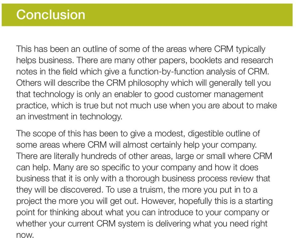 Others will describe the CRM philosophy which will generally tell you that technology is only an enabler to good customer management practice, which is true but not much use when you are about to