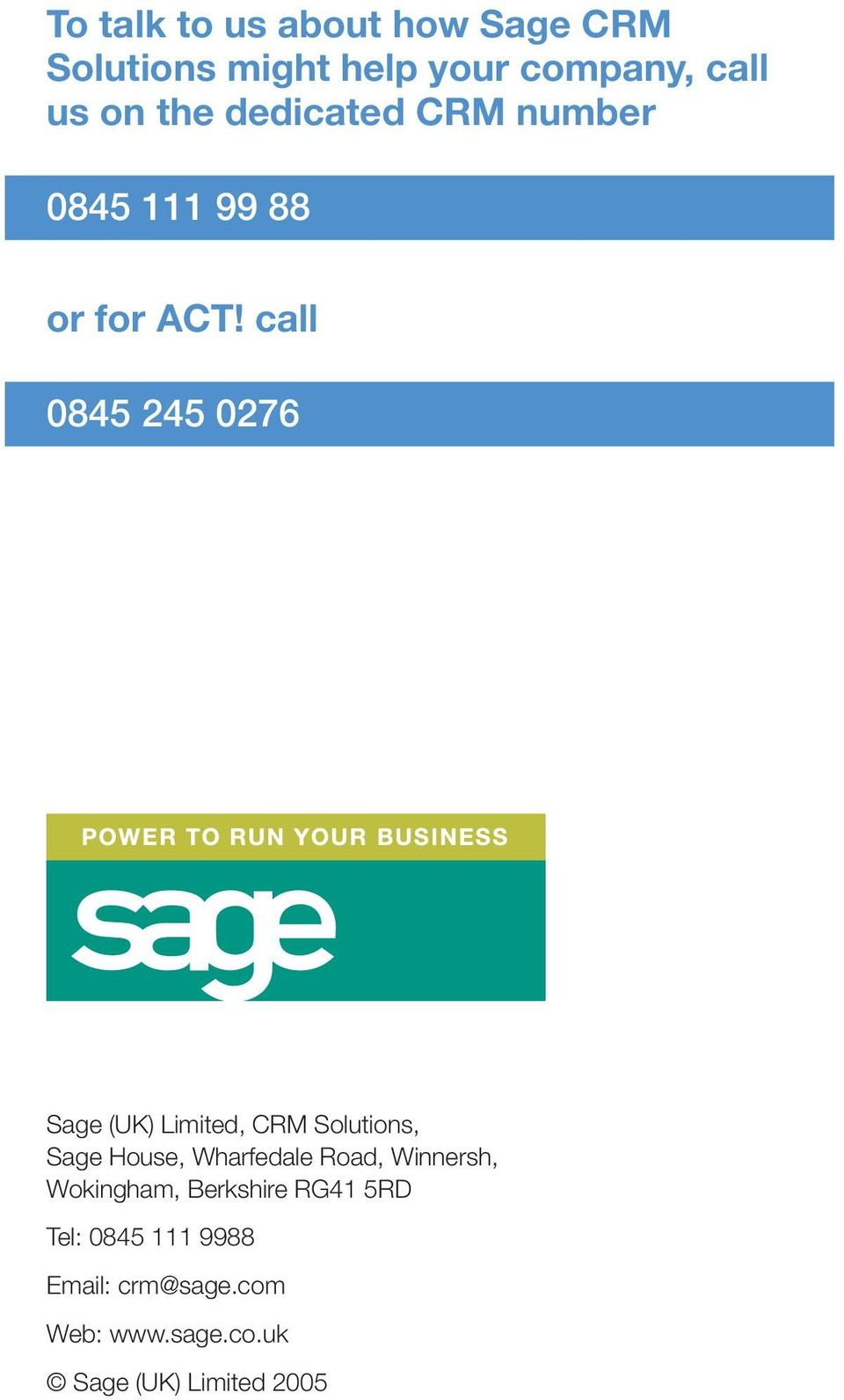 call 0845 245 0276 Sage (UK) Limited, CRM Solutions, Sage House, Wharfedale Road,