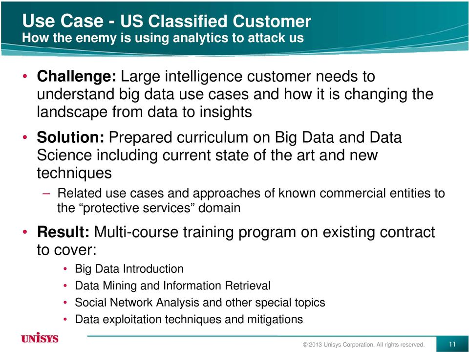cases and approaches of known commercial entities to the protective services domain Result: Multi-course training program on existing contract to cover: Big Data Introduction