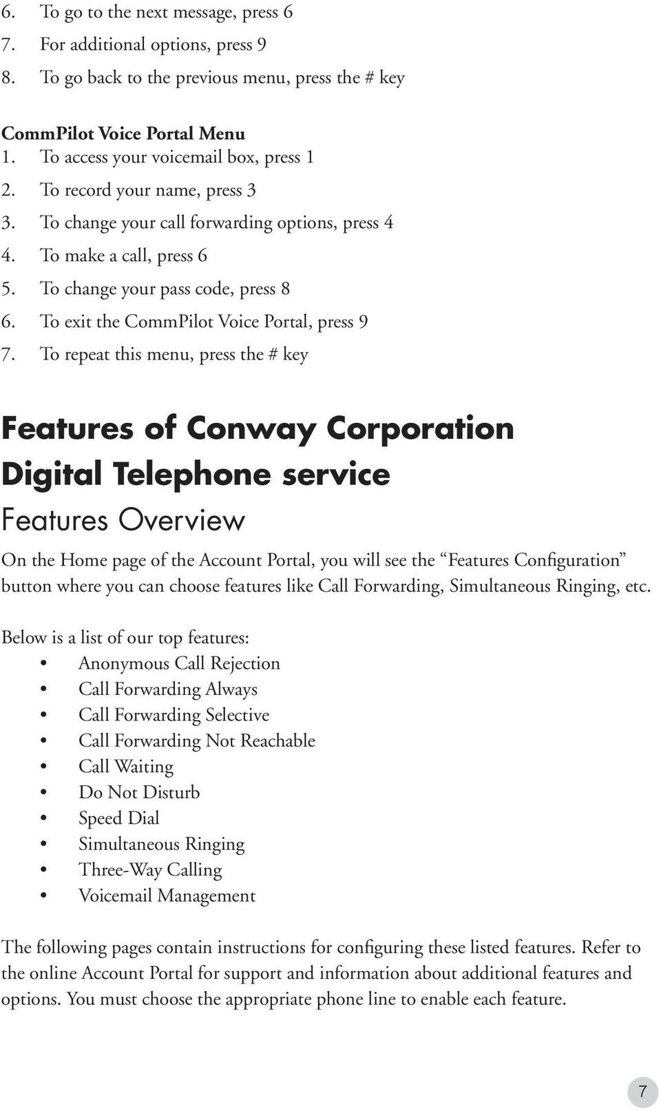 To repeat this menu, press the # key Features of Conway Corporation Digital Telephone service Features Overview On the Home page of the Account Portal, you will see the Features Configuration button