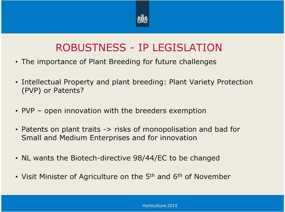 PVP open innovation with the breeders exemption Patents on plant traits -> risks of monopolisation and bad for