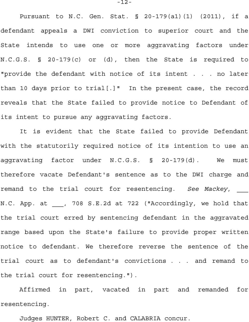 It is evident that the State failed to provide Defendant with the statutorily required notice of its intention to use an aggravating factor under N.C.G.S. 20-179(d).