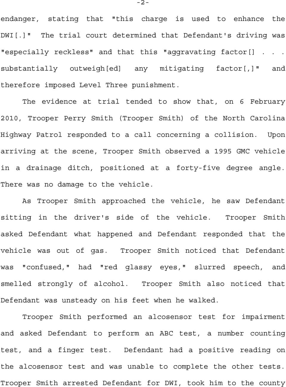 The evidence at trial tended to show that, on 6 February 2010, Trooper Perry Smith (Trooper Smith) of the North Carolina Highway Patrol responded to a call concerning a collision.