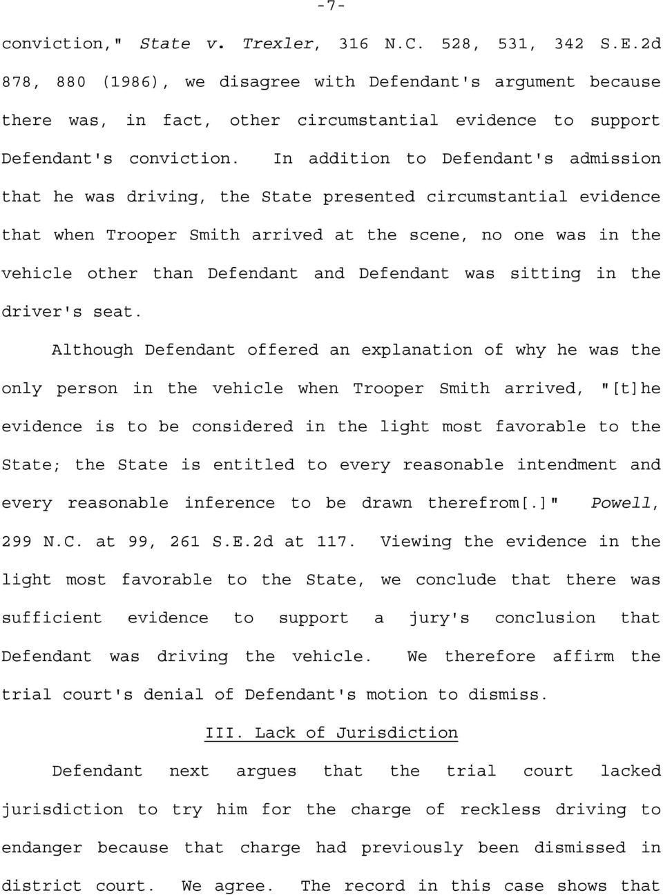 In addition to Defendant's admission that he was driving, the State presented circumstantial evidence that when Trooper Smith arrived at the scene, no one was in the vehicle other than Defendant and