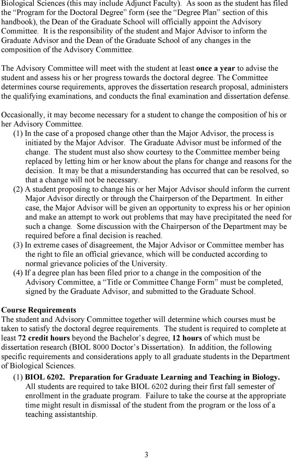 Committee. It is the responsibility of the student and Major Advisor to inform the Graduate Advisor and the Dean of the Graduate School of any changes in the composition of the Advisory Committee.