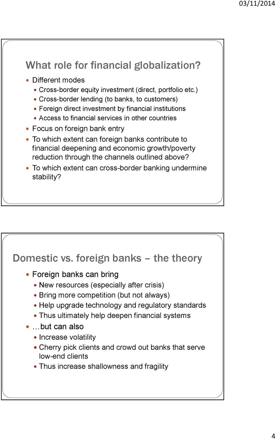 foreign banks contribute to financial deepening and economic growth/poverty reduction through the channels outlined above? To which extent can cross-border banking undermine stability? Domestic vs.