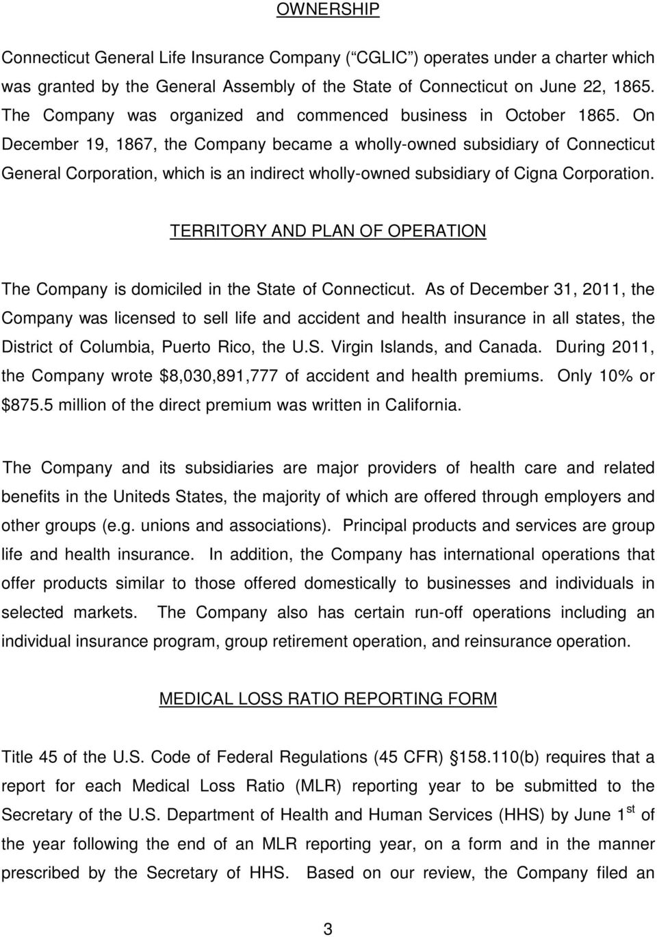 On December 19, 1867, the Company became a wholly-owned subsidiary of Connecticut General Corporation, which is an indirect wholly-owned subsidiary of Cigna Corporation.