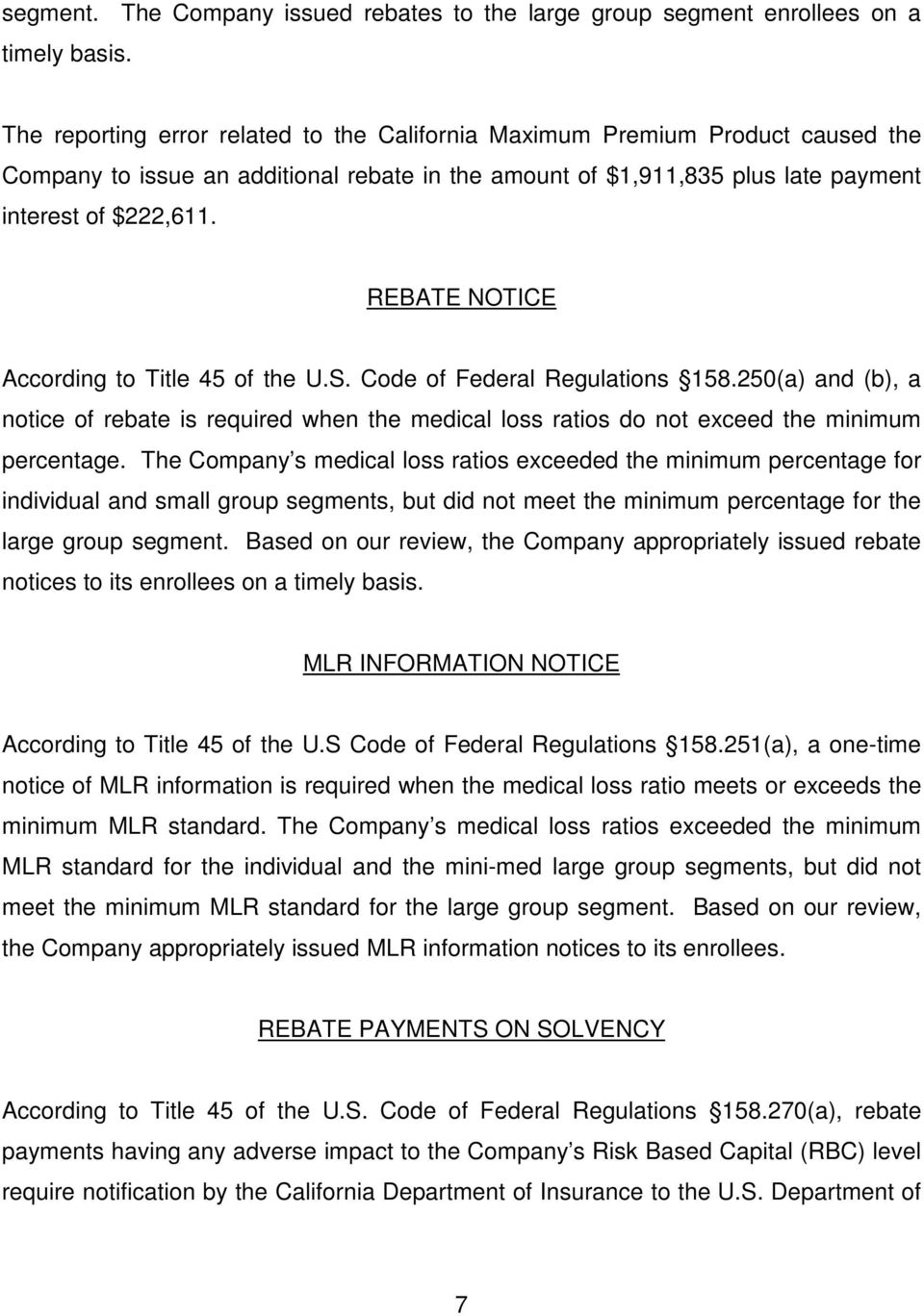 REBATE NOTICE According to Title 45 of the U.S. Code of Federal Regulations 158.250(a) and (b), a notice of rebate is required when the medical loss ratios do not exceed the minimum percentage.
