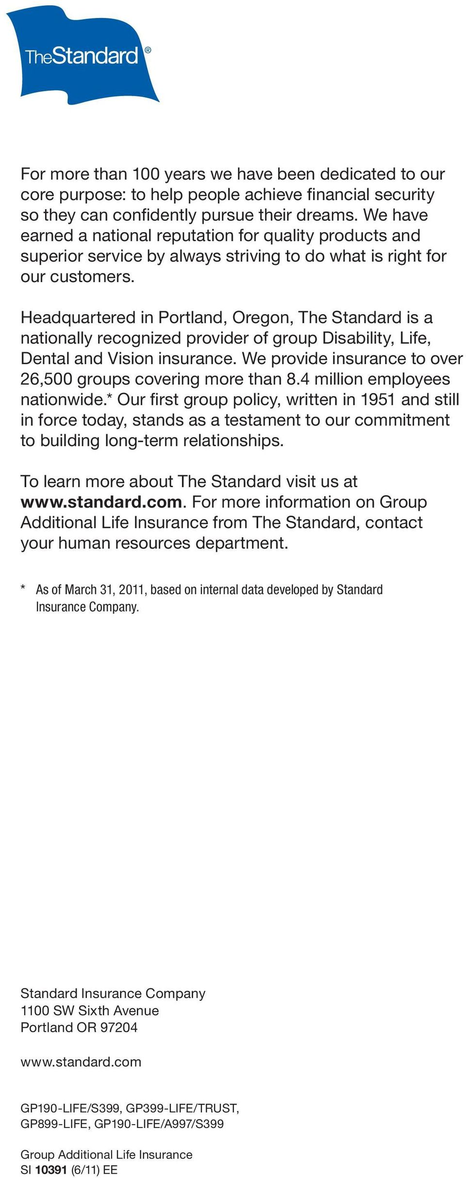 Headquartered in Portland, Oregon, The Standard is a nationally recognized provider of group Disability, Life, Dental and Vision insurance.
