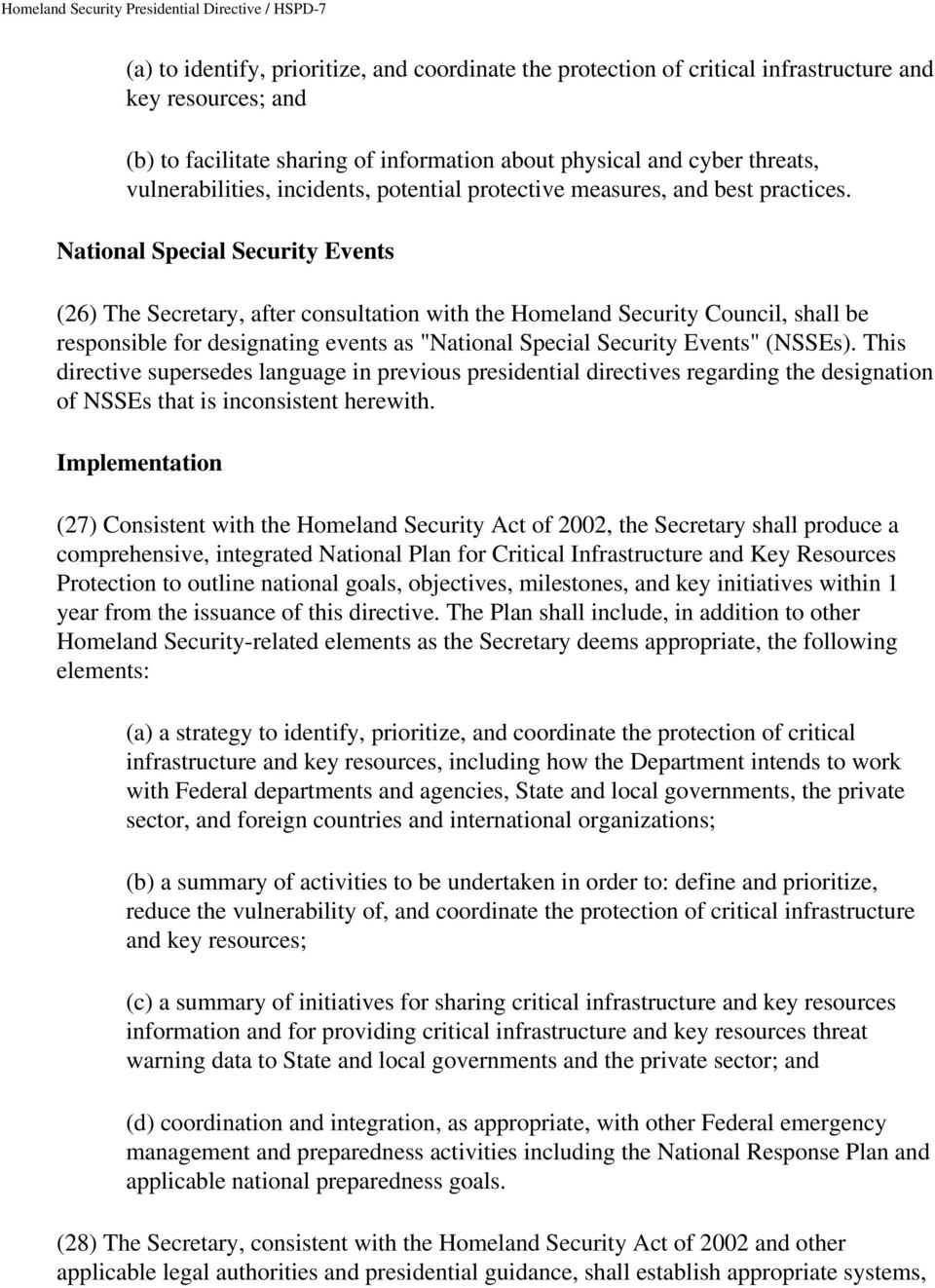 "National Special Security Events (26) The Secretary, after consultation with the Homeland Security Council, shall be responsible for designating events as ""National Special Security Events"" (NSSEs)."