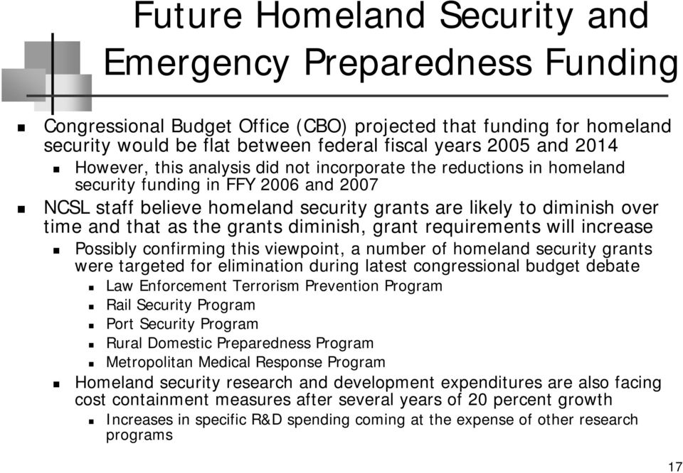 grants diminish, grant requirements will increase Possibly confirming this viewpoint, a number of homeland security grants were targeted for elimination during latest congressional budget debate Law