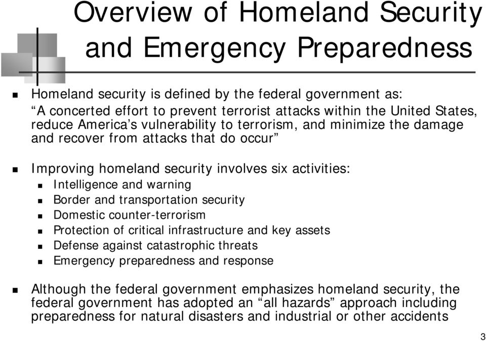 Border and transportation security Domestic counter-terrorism Protection of critical infrastructure and key assets Defense against catastrophic threats Emergency preparedness and response