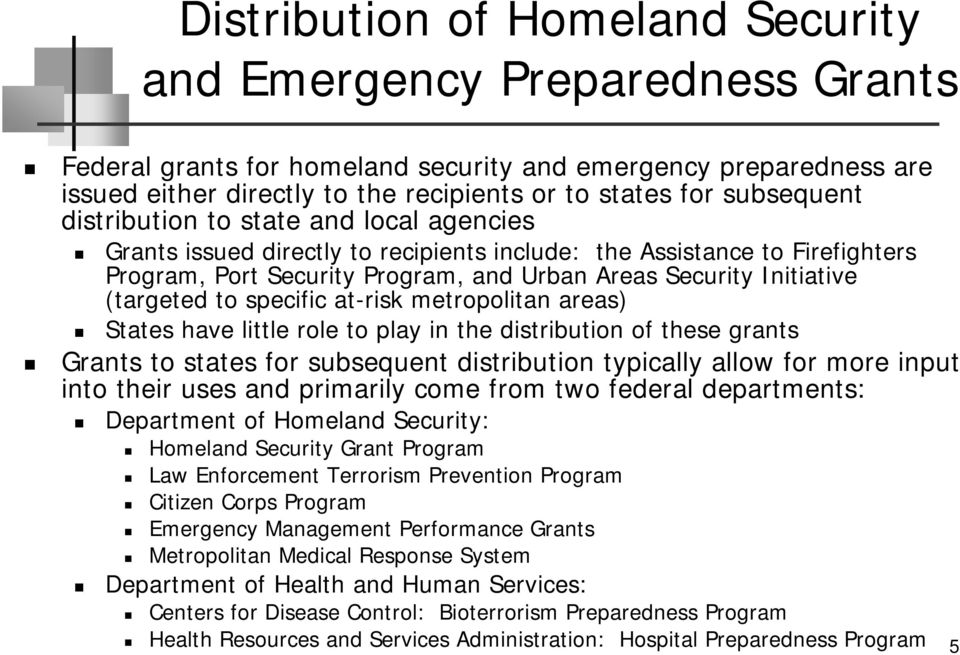 (targeted to specific at-risk metropolitan areas) States have little role to play in the distribution of these grants Grants to states for subsequent distribution typically allow for more input into