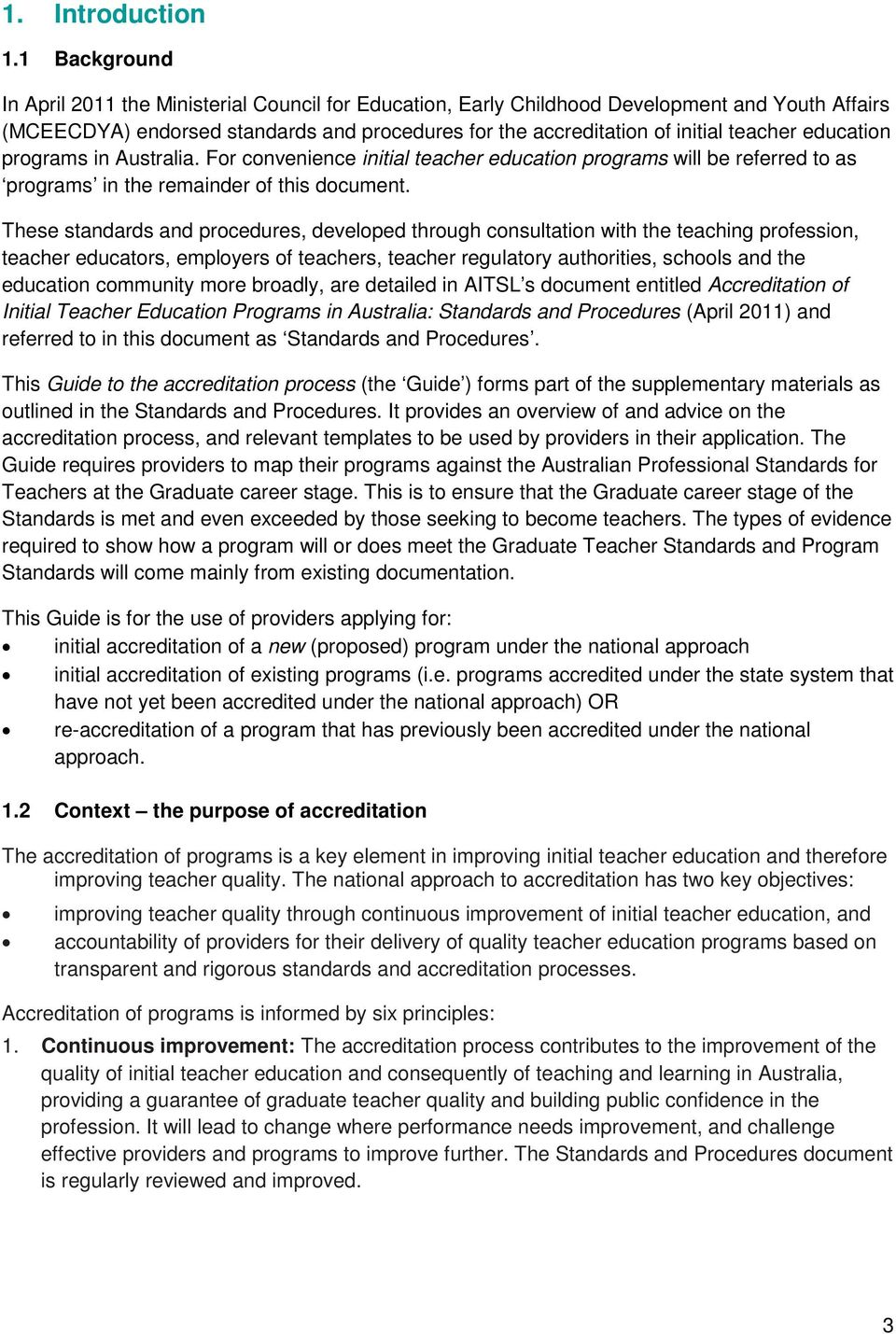 education programs in Australia. For convenience initial teacher education programs will be referred to as programs in the remainder of this document.
