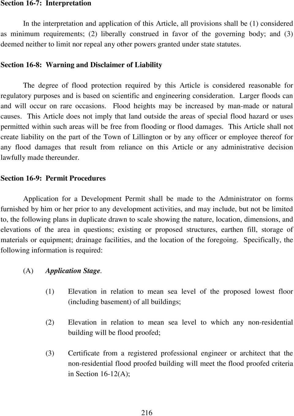 Section 16-8: Warning and Disclaimer of Liability The degree of flood protection required by this Article is considered reasonable for regulatory purposes and is based on scientific and engineering