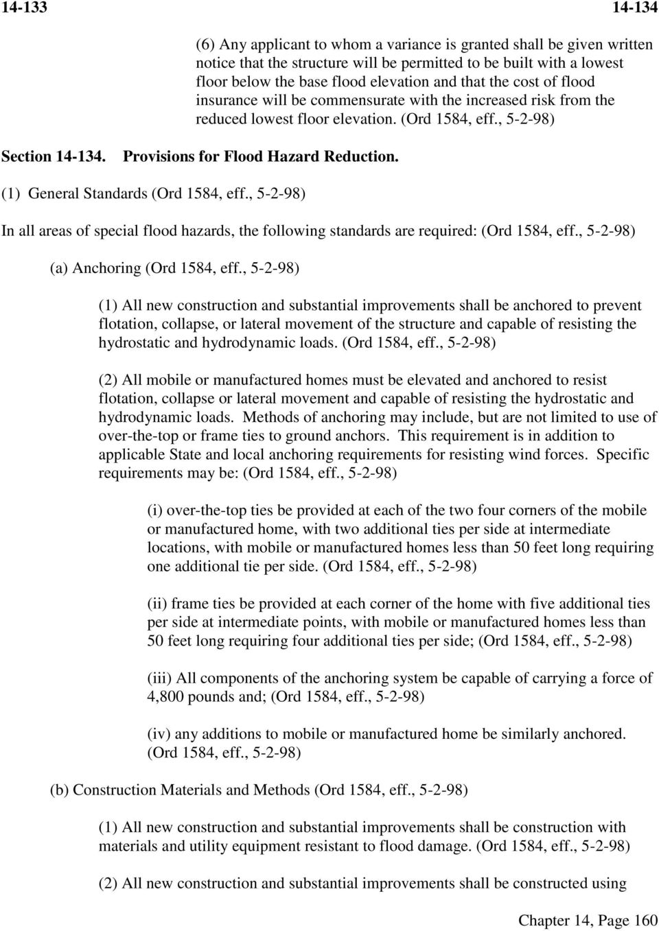 (1) General Standards (Ord In all areas of special flood hazards, the following standards are required: (Ord (a) Anchoring (Ord (1) All new construction and substantial improvements shall be anchored