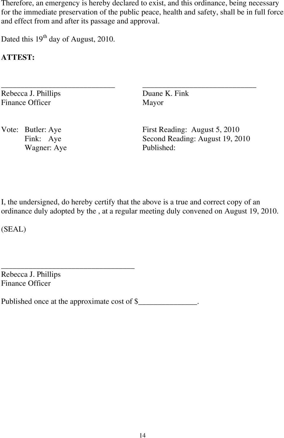Fink Mayor Vote: Butler: Aye First Reading: August 5, 2010 Fink: Aye Second Reading: August 19, 2010 Wagner: Aye Published: I, the undersigned, do hereby certify that the above