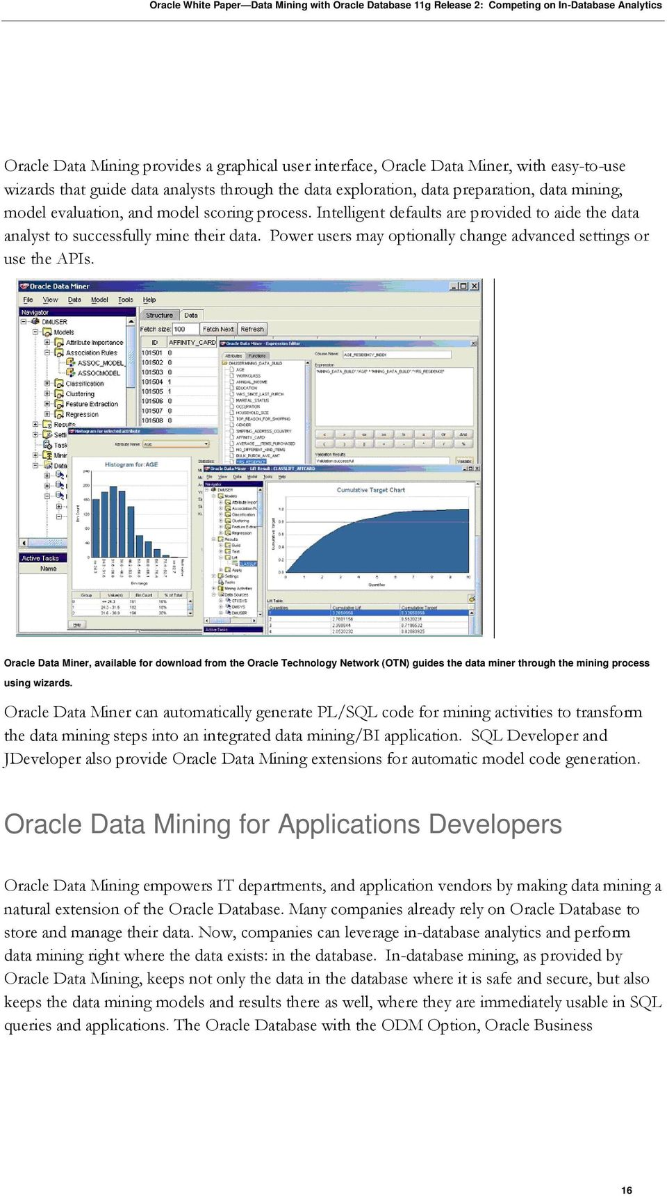 Oracle Data Miner, available for download from the Oracle Technology Network (OTN) guides the data miner through the mining process using wizards.