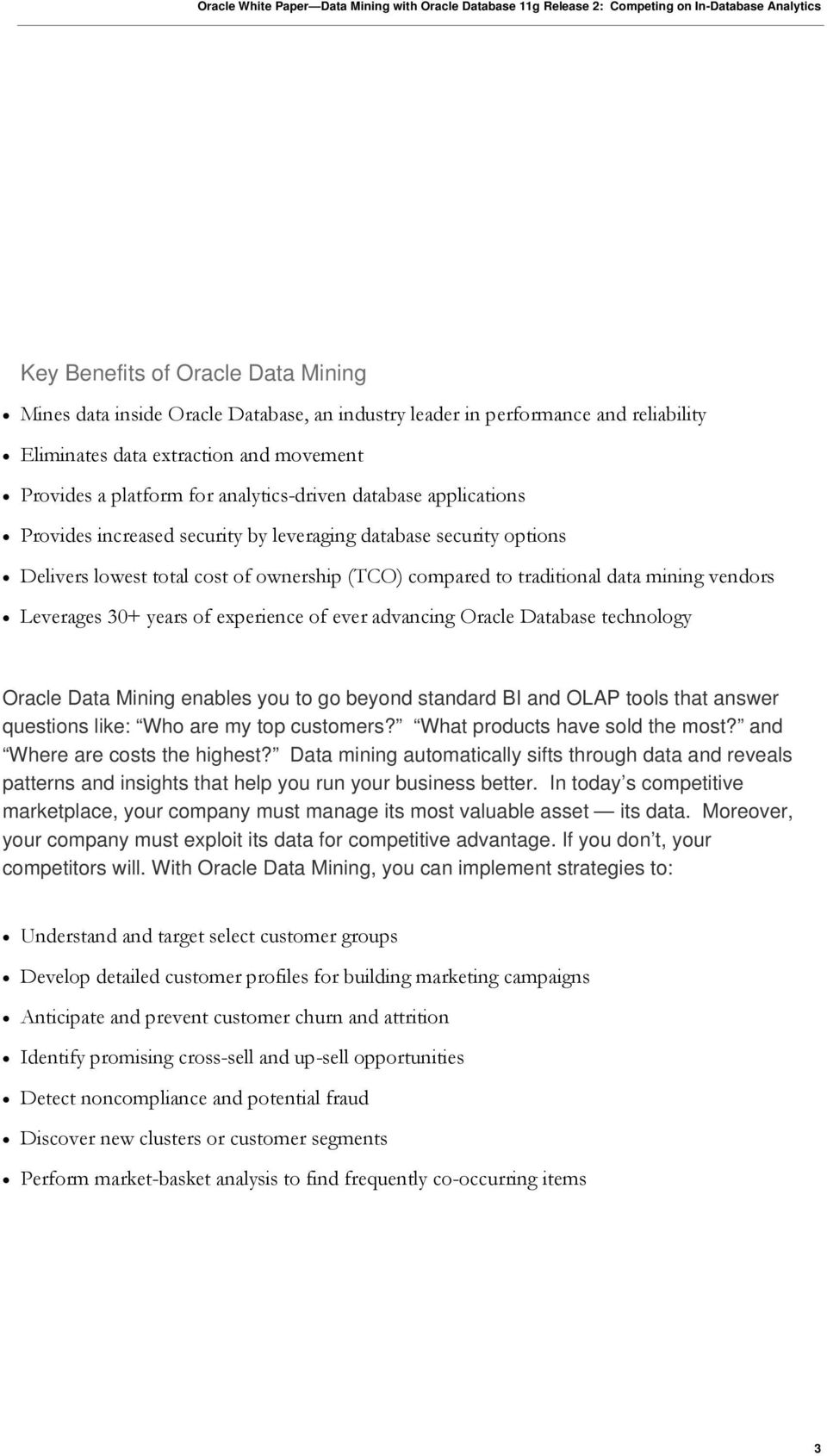Leverages 30+ years of experience of ever advancing Oracle Database technology Oracle Data Mining enables you to go beyond standard BI and OLAP tools that answer questions like: Who are my top