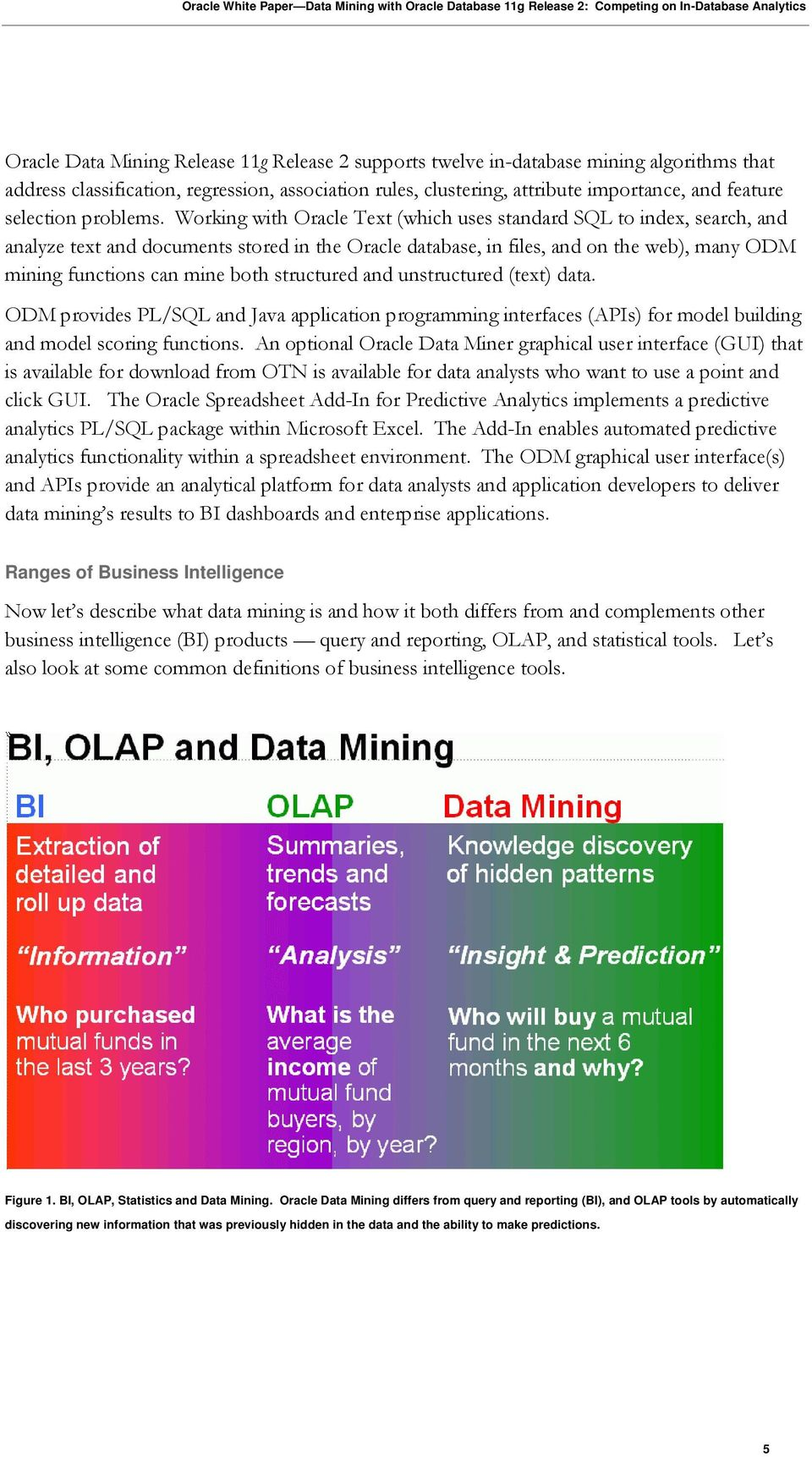 Working with Oracle Text (which uses standard SQL to index, search, and analyze text and documents stored in the Oracle database, in files, and on the web), many ODM mining functions can mine both