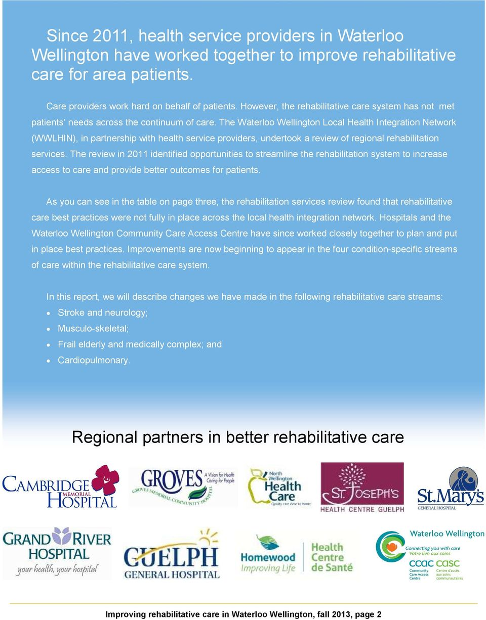 The Waterloo Wellington Local Health Integration Network (WWLHIN), in partnership with health service providers, undertook a review of regional rehabilitation services.