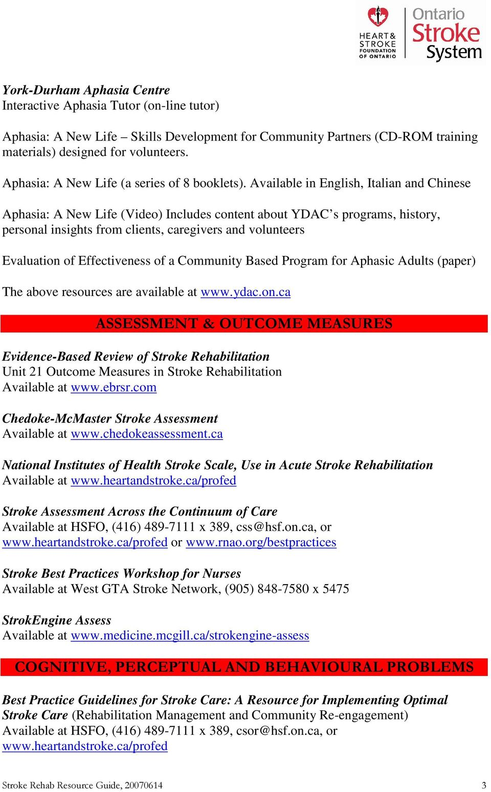 Available in English, Italian and Chinese Aphasia: A New Life (Video) Includes content about YDAC s programs, history, personal insights from clients, caregivers and volunteers Evaluation of