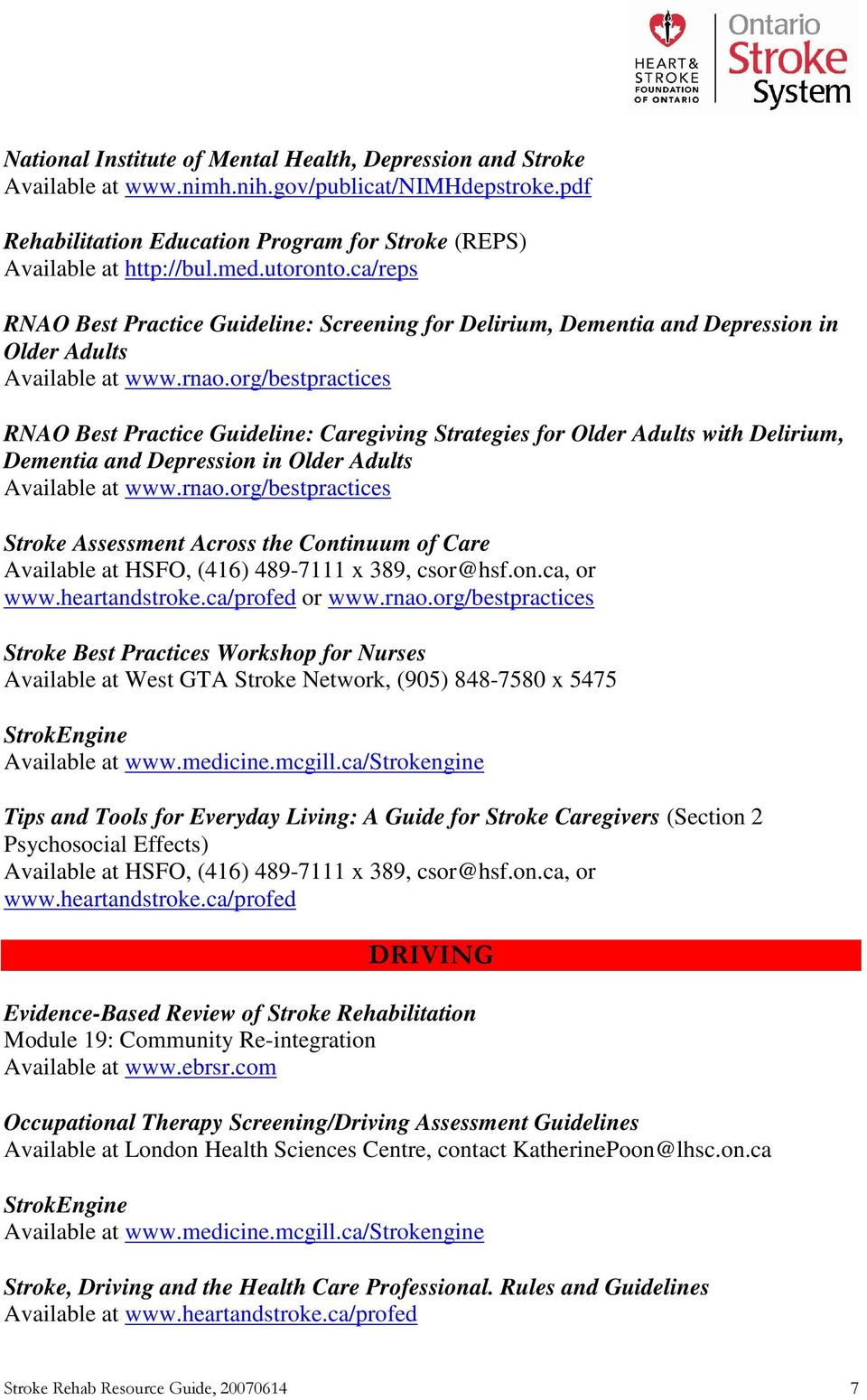 org/bestpractices RNAO Best Practice Guideline: Caregiving Strategies for Older Adults with Delirium, Dementia and Depression in Older Adults Available at www.rnao.