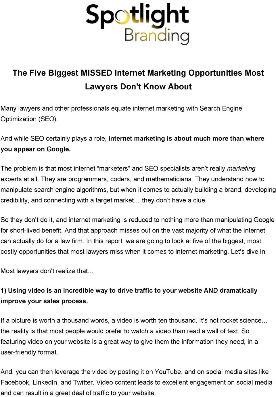 The problem is that most internet marketers and SEO specialists aren t really marketing experts at all. They are programmers, coders, and mathematicians.