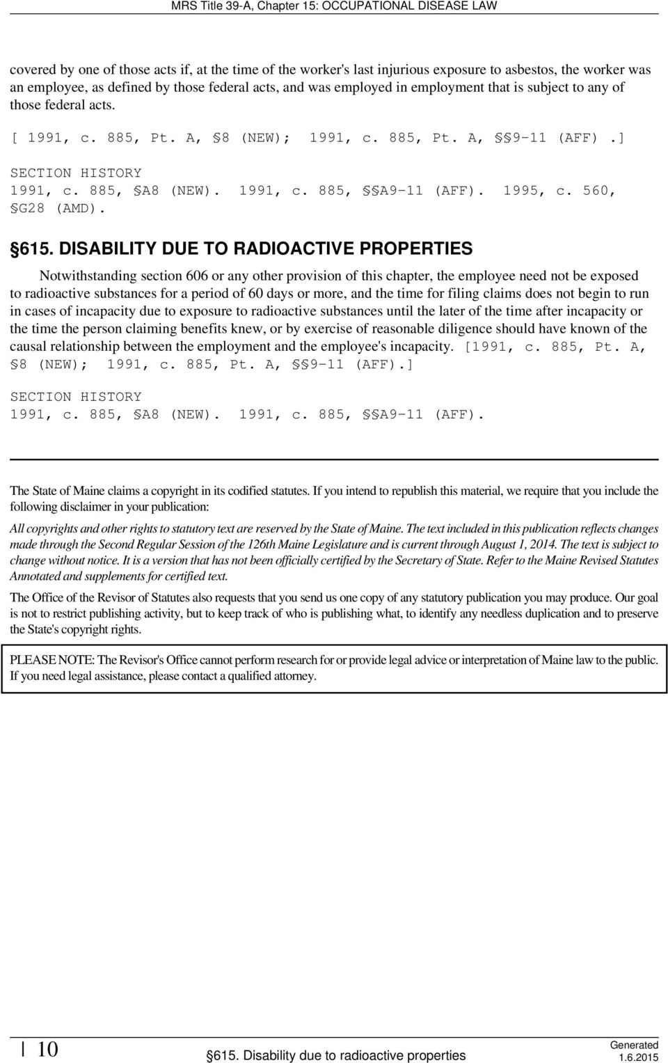 DISABILITY DUE TO RADIOACTIVE PROPERTIES Notwithstanding section 606 or any other provision of this chapter, the employee need not be exposed to radioactive substances for a period of 60 days or