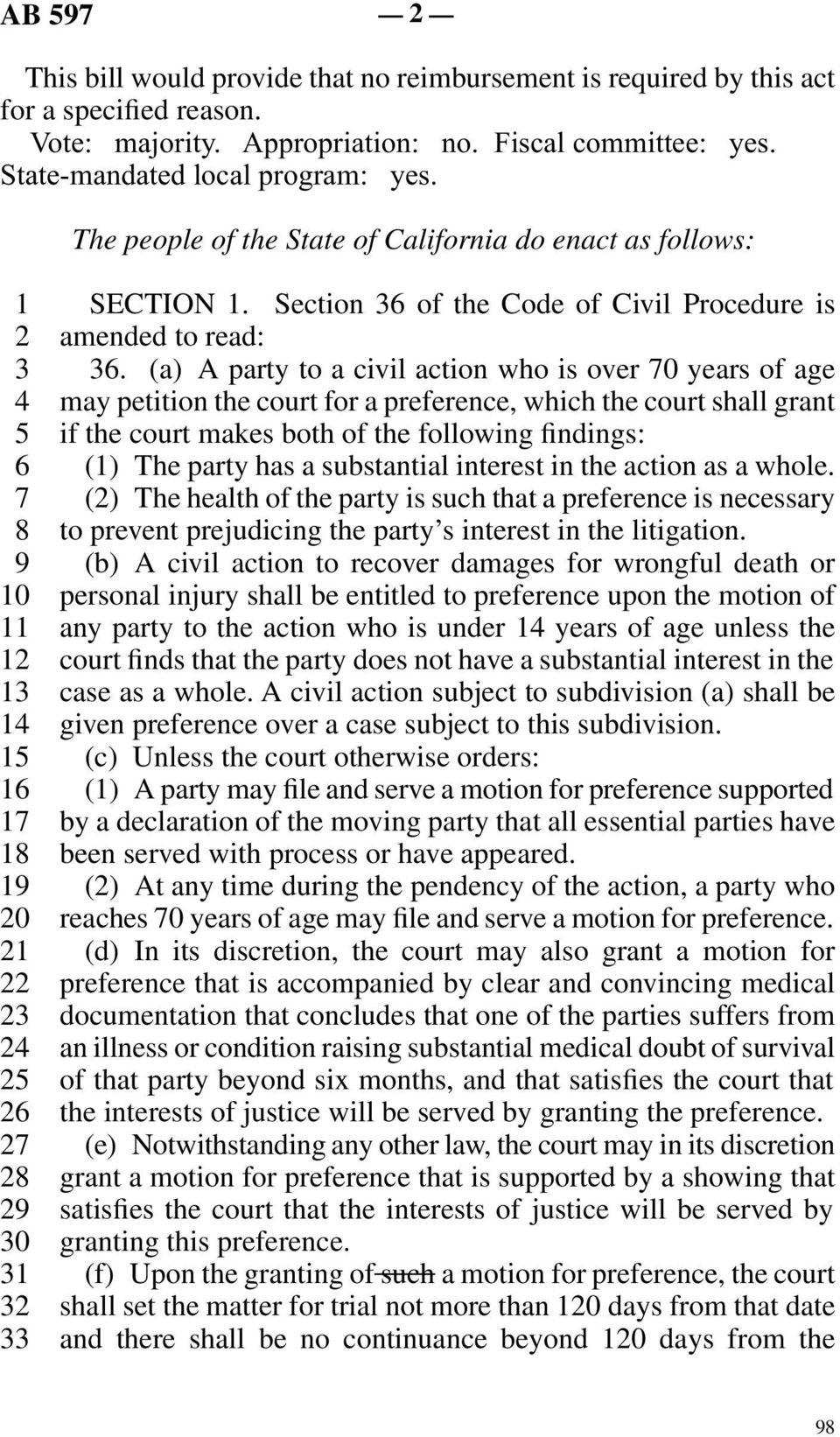 (a) A party to a civil action who is over 70 years of age line 4 may petition the court for a preference, which the court shall grant line 5 if the court makes both of the following findings: line 6