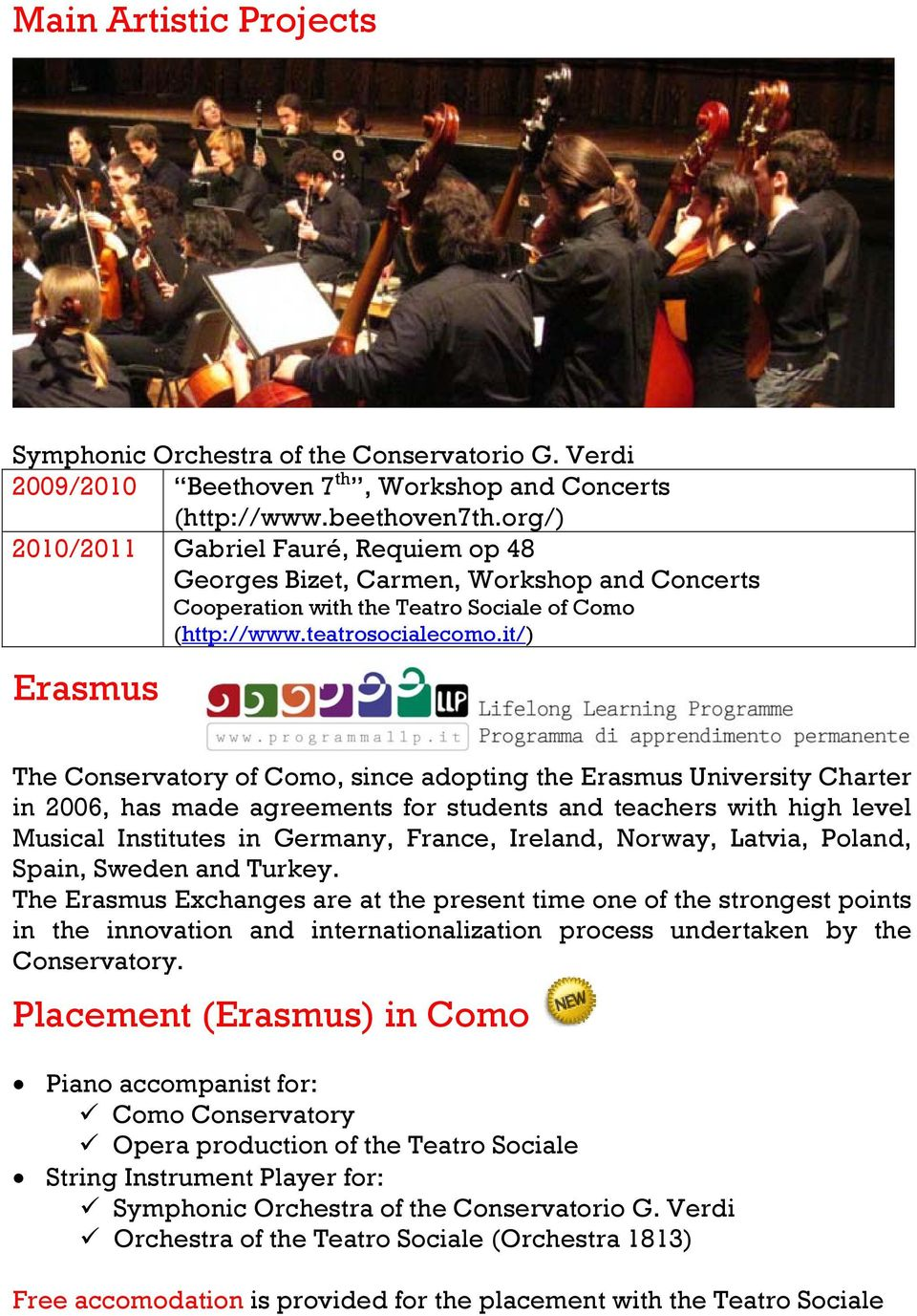 it/) Erasmus The Conservatory of Como, since adopting the Erasmus University Charter in 2006, has made agreements for students and teachers with high level Musical Institutes in Germany, France,