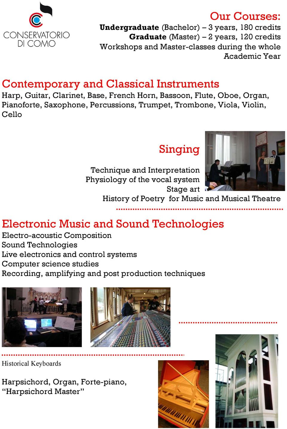 Interpretation Physiology of the vocal system Stage art History of Poetry for Music and Musical Theatre Electronic Music and Sound Technologies Electro-acoustic Composition Sound
