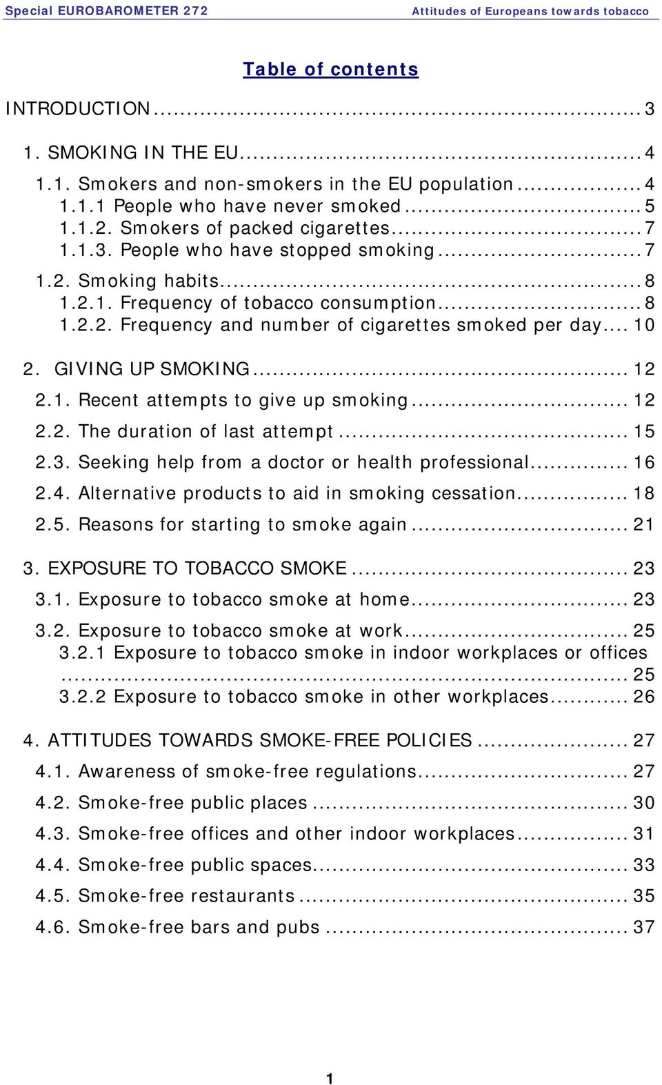 .. 12 2.2. The duration of last attempt... 15 2.3. Seeking help from a doctor or health professional... 16 2.4. Alternative products to aid in smoking cessation... 18 2.5. Reasons for starting to smoke again.