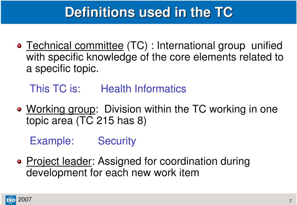 This TC is: Health Informatics Working group: Division within the TC working in one topic