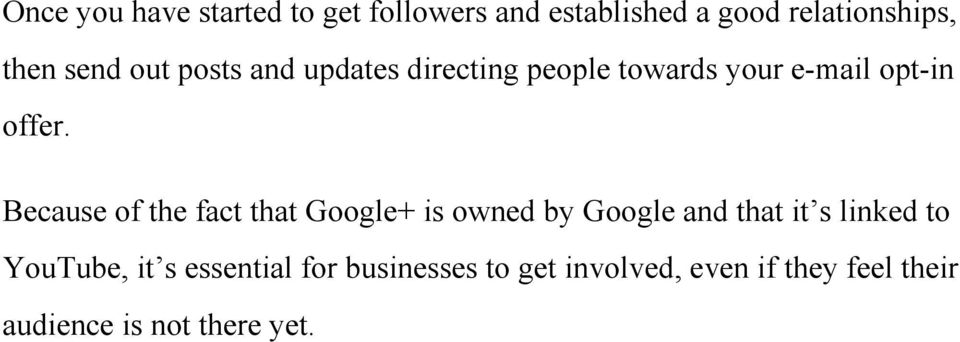 Because of the fact that Google+ is owned by Google and that it s linked to YouTube,