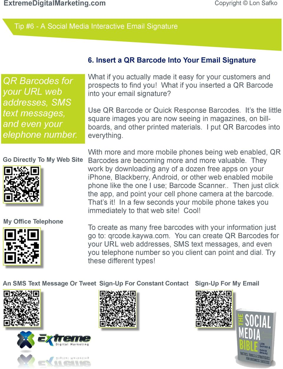 Use QR Barcode or Quick Response Barcodes. It s the little square images you are now seeing in magazines, on billboards, and other printed materials. I put QR Barcodes into everything.