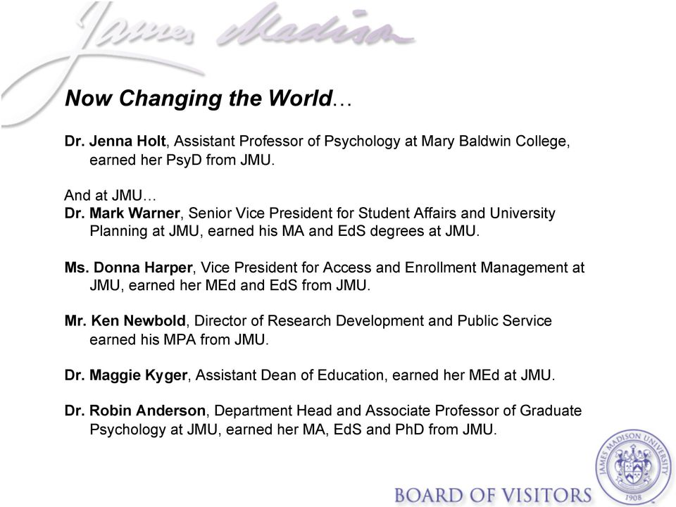 Donna Harper, Vice President for Access and Enrollment Management at JMU, earned her MEd and EdS from JMU. Mr.