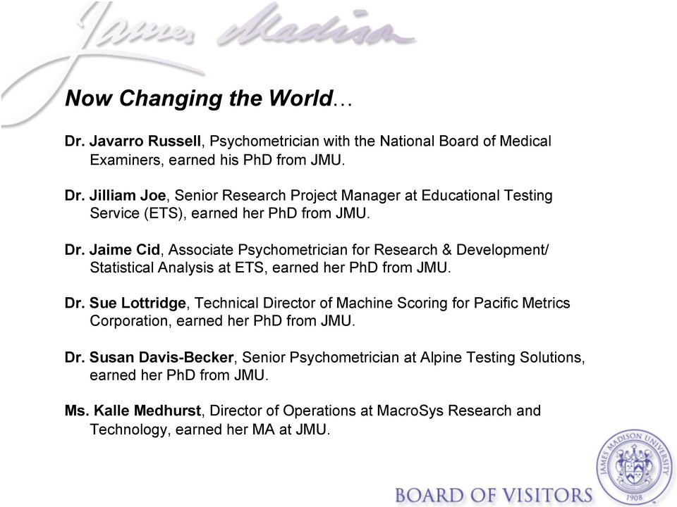 Sue Lottridge, Technical Director of Machine Scoring for Pacific Metrics Corporation, earned her PhD from JMU. Dr.