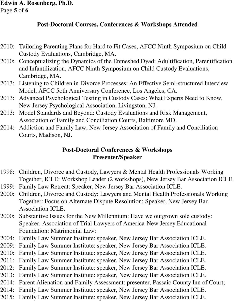 2013: Listening to Children in Divorce Processes: An Effective Semi-structured Interview Model, AFCC 5oth Anniversary Conference, Los Angeles, CA.