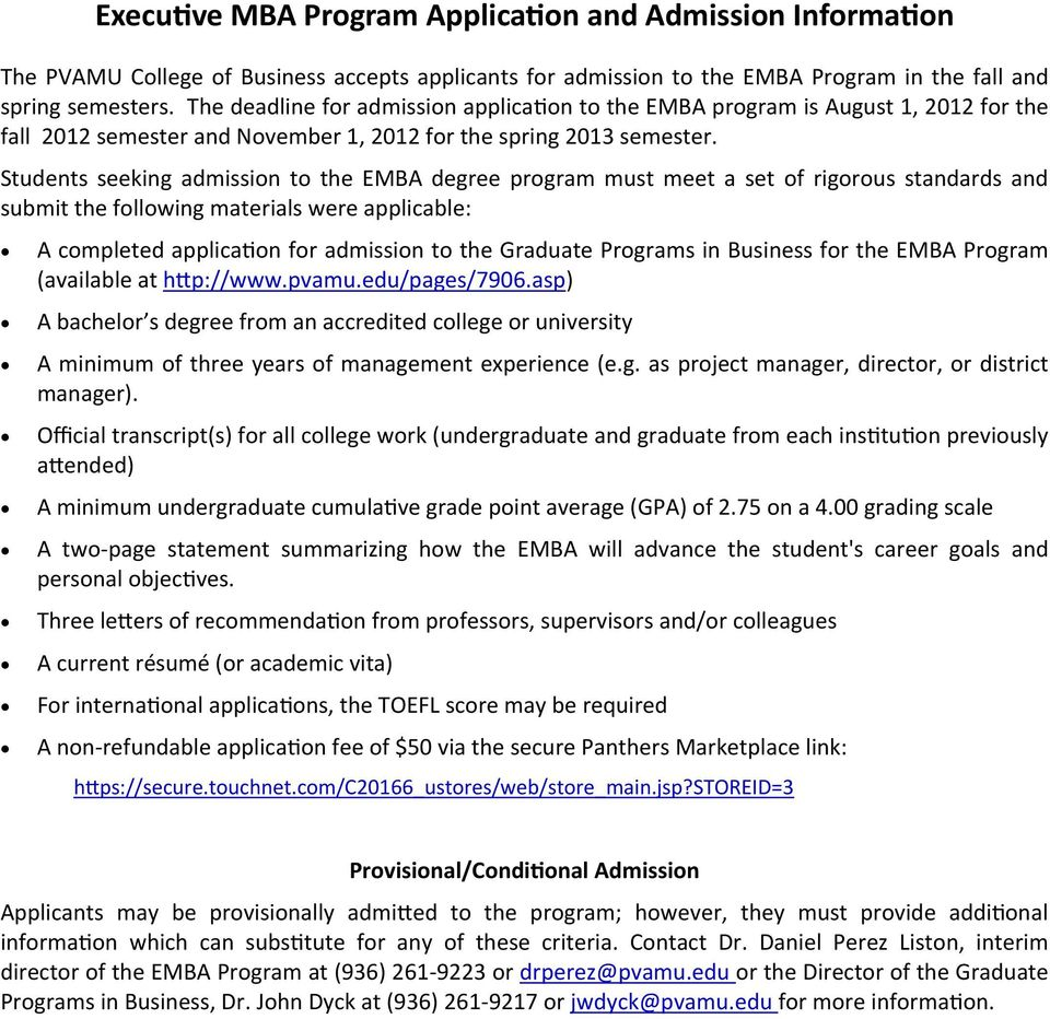 Students seeking admission to the EMBA degree program must meet a set of rigorous standards and submit the following materials were applicable: A completed applica on for admission to the Graduate