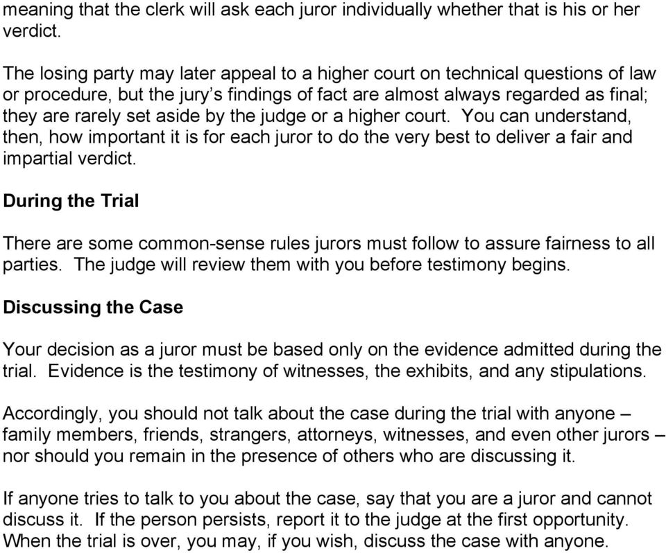 judge or a higher court. You can understand, then, how important it is for each juror to do the very best to deliver a fair and impartial verdict.