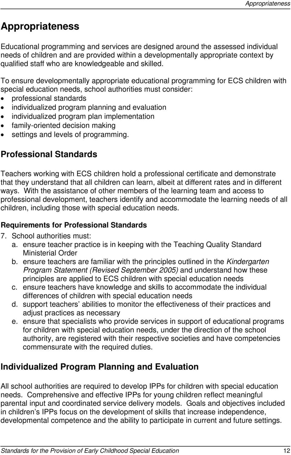 To ensure developmentally appropriate educational programming for ECS children with special education needs, school authorities must consider: professional standards individualized program planning