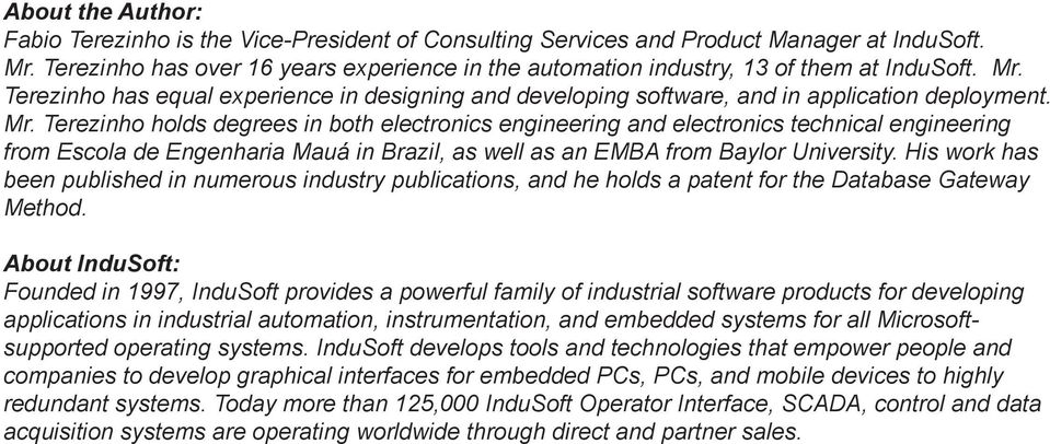 Terezinho has equal experience in designing and developing software, and in application deployment. Mr.
