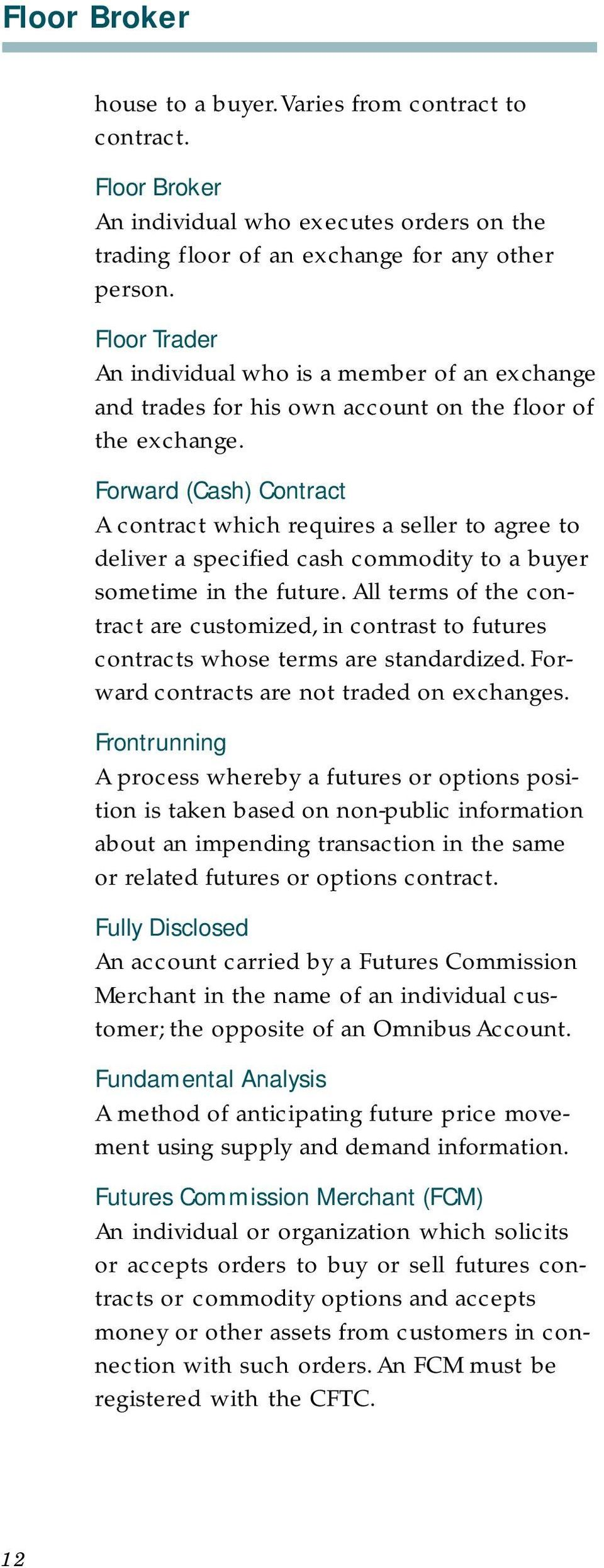 Forward (Cash) Contract A contract which requires a seller to agree to deliver a specified cash commodity to a buyer sometime in the future.