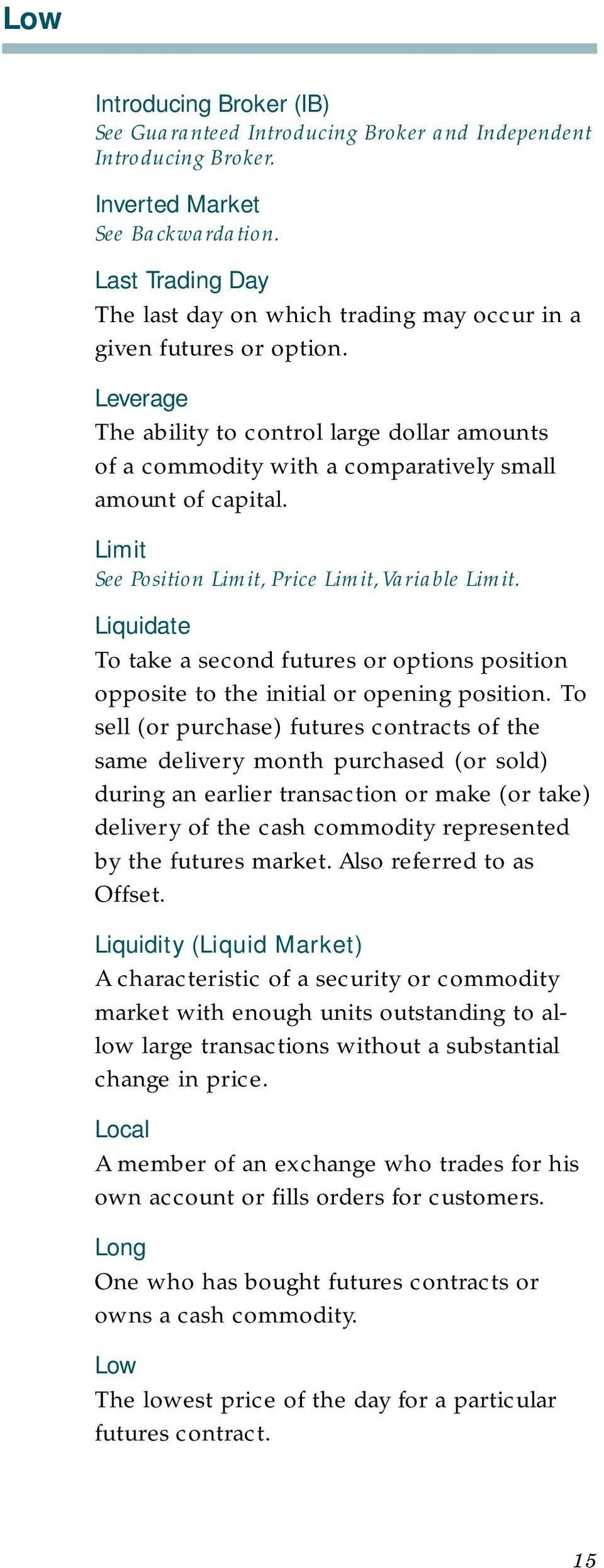 Limit See Position Limit, Price Limit, Variable Limit. Liquidate To take a second futures or options position opposite to the initial or opening position.