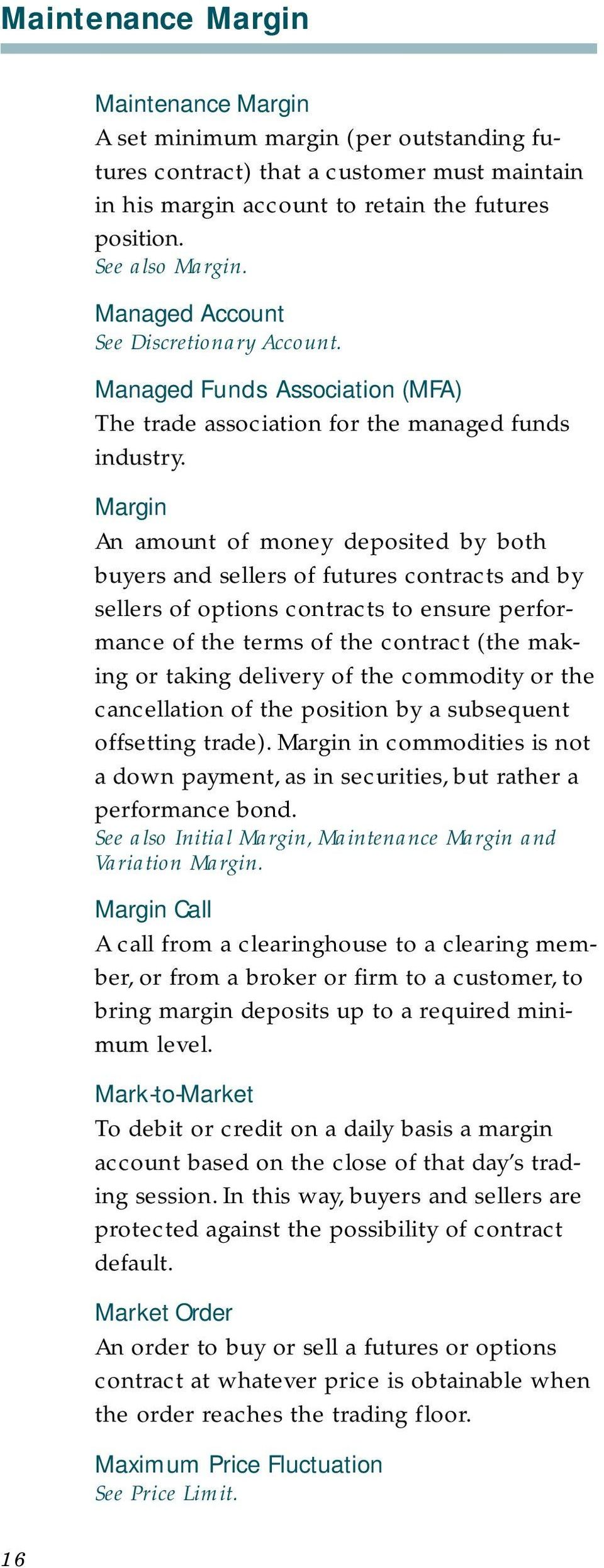 Margin An amount of money deposited by both buyers and sellers of futures contracts and by sellers of options contracts to ensure performance of the terms of the contract (the making or taking