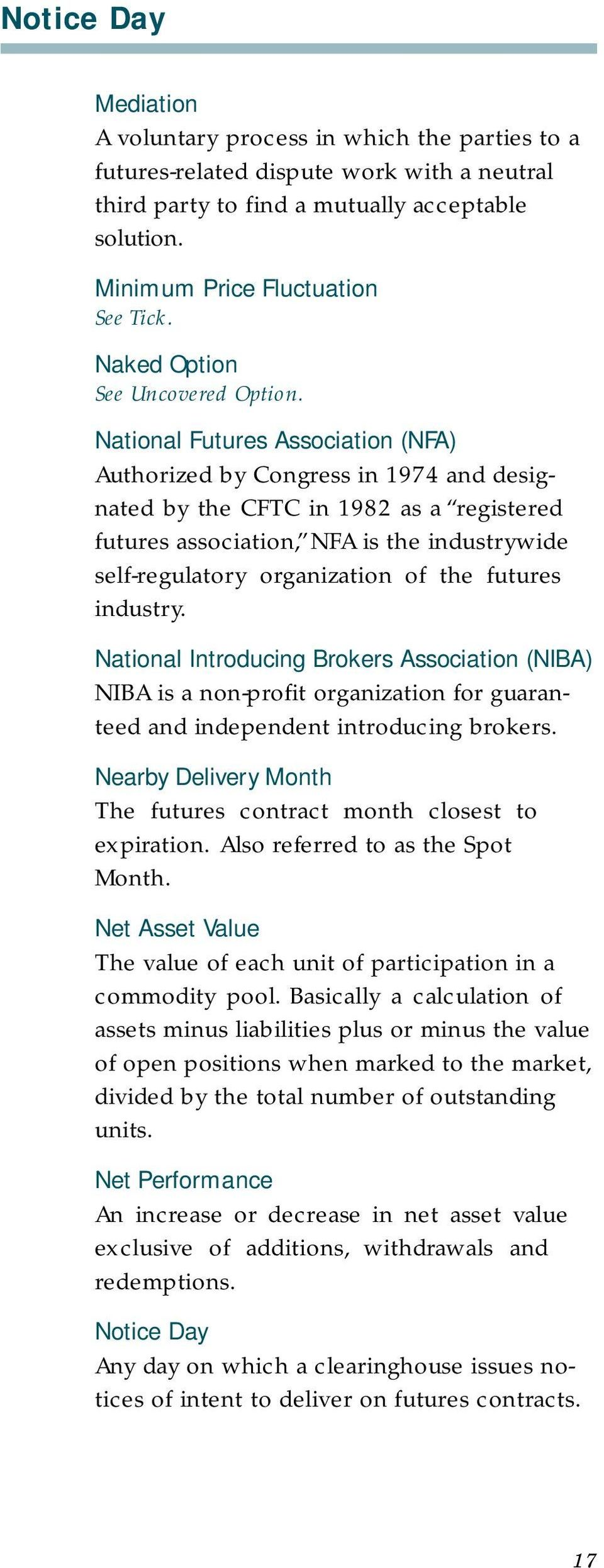 National Futures Association (NFA) Authorized by Congress in 1974 and designated by the CFTC in 1982 as a registered futures association, NFA is the industrywide self-regulatory organization of the