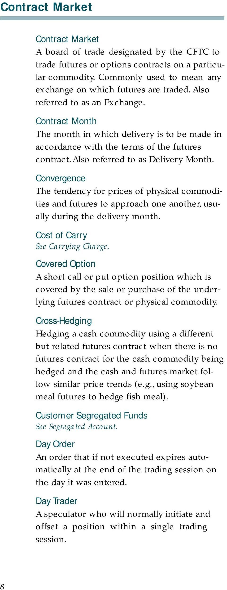 Convergence The tendency for prices of physical commodities and futures to approach one another, usually during the delivery month. Cost of Carry See Carrying Charge.